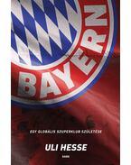 Bayern - Egy globális szuperklub születése - Uli Hesse