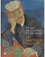 Un ami de Cézanne et van Gogh: Le docteur Gachet