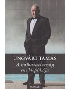 A halhatatlanság enciklopédiája - Ungvári Tamás