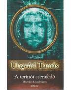 A torinói szemfedő - Ungvári Tamás