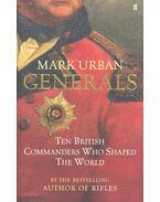 Generals – Ten British Commanders Who Shaped the World - URBAN, MARK