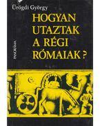 Hogyan utaztak a régi rómaiak? - Ürögdi György