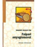 Faipari anyagismeret - Vadasné Szilágyi Éva