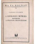 A geológus munkája I-II. kötet (egybekötve) - Vadász Elemér