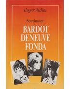 Szerelmeim: Bardot, Deneuve, Fonda - Vadim, Roger