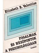 Fogalmak és nézőpontok a pszichológiában - Valentine, E. R.