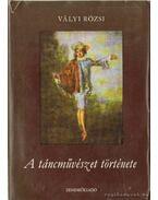 A táncművészet története - Vályi Rózsi