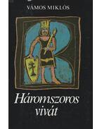 Háromszoros vivát - Vámos Miklós