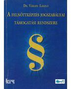 A felnőttképzés jogszabályai, támogatási rendszere - Váradi László