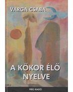 A kőkor élő nyelve - Varga Csaba