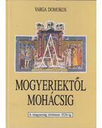 A Mogyeriektől Mohácsig - Varga Domokos
