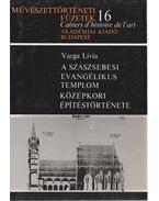 A szászsebesi evangélikus templom középkori építéstörténete - Varga Lívia