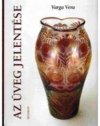 Az üveg jelentése - Varga Vera