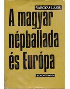 A magyar népballada és Európa I. - Vargyas Lajos