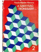 A sakkvilág trónusáért... II. kötet - Varnusz Egon, Flesch János, Flórián Tibor