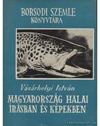Magyarország halai írásban és képekben - Vásárhelyi István