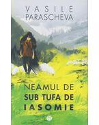 Neamul de sub tufa de iasomie - Vasile Parascheva
