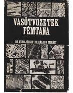 Vasötvözetek fémtana - Verő József, Káldor Mihály
