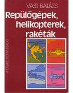 Repülőgépek, helikopterek, rakéták - Vass Balázs