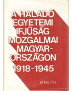 A haladó egyetemi ifjúság mozgalmai Magyarországon 1918-1945 - Vass Henrik