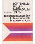 Történelmi múlt - társadalmi jelen - Vass Henrik