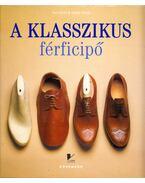 A klasszikus férficipő (dedikált) - Vass László, Molnár Magda