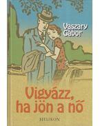 Vigyázz, ha jön a nő - Vaszary Gábor