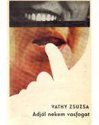 Adjál nekem vasfogat - Vathy Zsuzsa