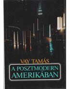 A posztmodern Amerikában - Vay Tamás