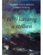Fény kavarog a szélben - Vedres-Nagy Ibolya, Vedres Ferenc