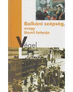 Balkáni szépség, avagy Slemil fattyúja - Végel László
