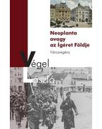 Neoplanta, avagy az Ígéret Földje - ÜKH 2013 - Végel László