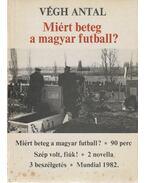 Miért beteg a magyar futball? (aláírt) - Végh Antal