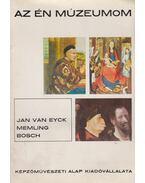 Jan Van Eyck, Memling, Bosch - Végh János