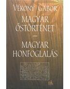 Magyar őstörténet / Magyar honfoglalás - Vékony Gábor