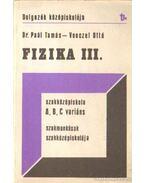 Fizika III. a szakmunkások szakközépiskolája és a dolgozók szakközépiskolája (A, B, C, variáns) számára - Venczel Ottó, Dr. Paál Tamás