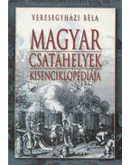 Magyar csatahelyek kisenciklopédiája - Veresegyházi Béla