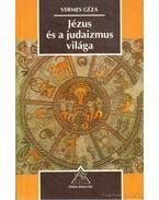 Jézus és a judaizmus világa - Vermes Géza