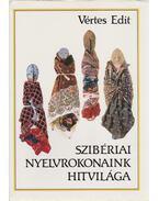 Szibériai nyelvrokonaink hitvilága - Vértes Edit