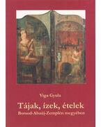 Tájak, ízek, ételek - Viga Gyula