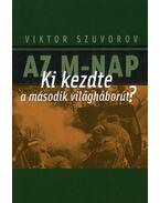 AZ M-NAP - KI KEZDTE A MÁSODIK VILÁGHÁBORÚT? - Viktor Szuvorov