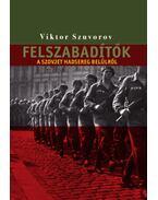 Felszabadítók - A szovjet hadsereg belülről - Viktor Szuvorov
