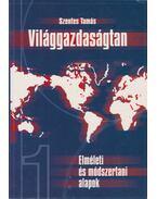 Világgazadaságtan I. kötet - Szentes Tamás