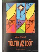 Töltik az időt - Viola József