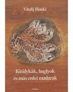 Királykák, baglyok és más erdei madarak - Vitalij Bianki