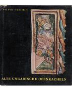 Alte ungarische Ofenkacheln - Voit Pál, Holl Imre
