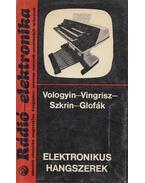 Elektronikus hangszerek - Vologyin, A. A., Vingrisz, L. T., Szkrin, J. A., P. Glofák
