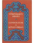 Gondolatok a könyvtárban - Vörösmarty Mihály