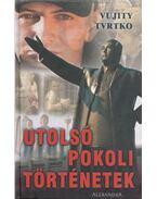 Utolsó pokoli történetek (aláírt) - Vujity Tvrtko