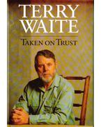 Taken on Trust (dedikált) - WAITE, TERRY